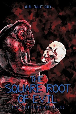 "The Square Root of Evil by Re`al ""Bull"" Oney"