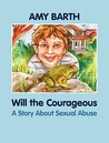 Will the Courageous: A Story about Sexual Abuse