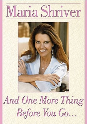 And One More Thing Before You Go... by Maria Shriver