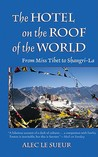 The Hotel on the Roof of the World: From Miss Tibet to Shangri La