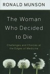 The Woman Who Decided to Die: Challenges and Choices at Edges of Medicine