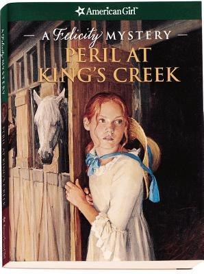 Peril at Kings Creek: A Felicity Mystery American Girl Mysteries