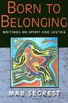 Born to Belonging: Writings on Spirit and Justice