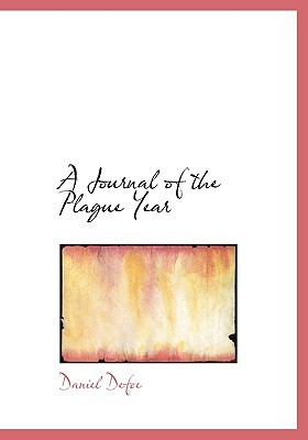 A Journal of the Plague Year: written by a citizen who continued all the while in London