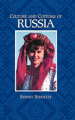 Culture and Customs of Russia by Sydney Ellen Schultz