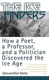 The Ice Finders: How a Poet, a Professor, and a Politician Discovered the Ice Age