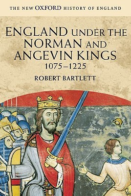 England Under the Norman and Angevin Kings, 1075-1225 by Robert C. Bartlett
