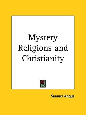 Mystery Religions and Christianity by Samuel Angus