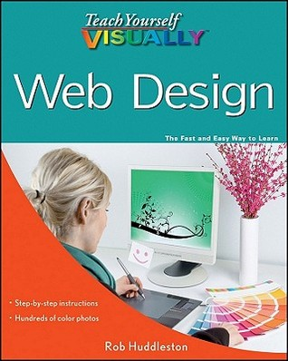 Teach Yourself Visually Web Design (Teach Yourself VISUALLY by Rob Huddleston