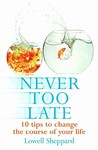 Never Too Late: 10 Tips to Change the Course of Your Life