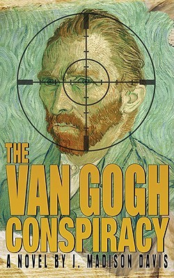 The Van Gogh Conspiracy by J. Madison Davis