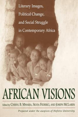 African Visions: Literary Images, Political Change, and Social Struggle in Contemporary Africa