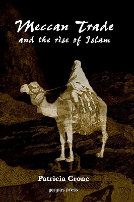 Meccan Trade and the Rise of Islam by Patricia Crone