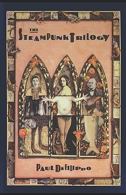 The Steampunk Trilogy by Paul Di Filippo