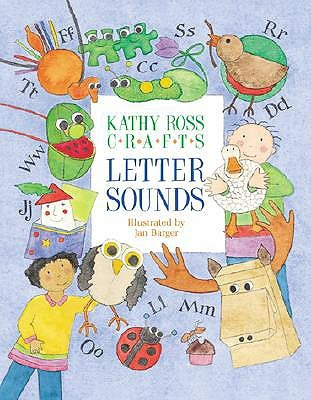 Kathy Ross Crafts Letter Sounds by Kathy Ross