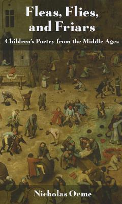 Fleas, Flies, and Friars: Children's Poetry from the Middle Ages