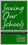 "Saving Our Schools: The Case for Public Education Saying No to ""No Child Left Behind"""