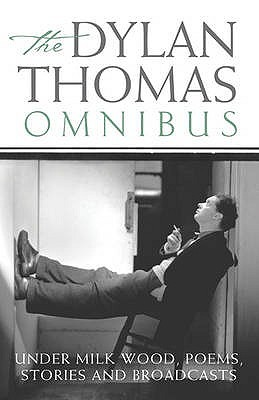 The Dylan Thomas Omnibus by Dylan Thomas