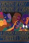 Growing Up Gay/Growing Up Lesbian: A Literary Anthology