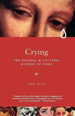 Crying: A Natural and Cultural History of Tears
