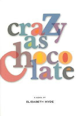 Crazy As Chocolate by Elisabeth Hyde