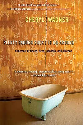 Plenty Enough Suck to Go Around: A Memoir of Floods, Fires, Parades, and Plywood
