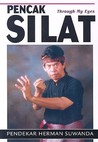 Pencak Silat: Through My Eyes: Indonesian Martial Arts