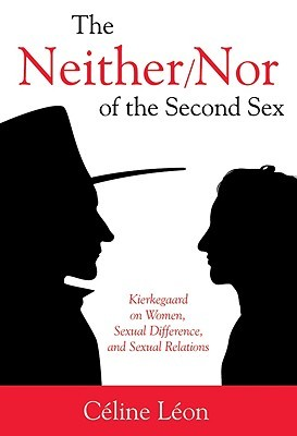 The Neither/Nor of the Second Sex: Kierkegaard on Women, Sexual Difference, and Sexual Relations