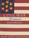 Civil War Women: Their Quilts, Their Roles & Activities for Re-Enactors