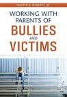Working with Parents of Bullies and Victims by Walter B. Roberts Jr.