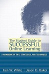The Student Guide to Successful Online Learning: A Handbook of Tips, Strategies, and Techniques