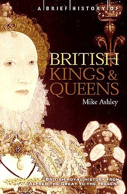 A Brief History of British Kings and Queens by Mike Ashley