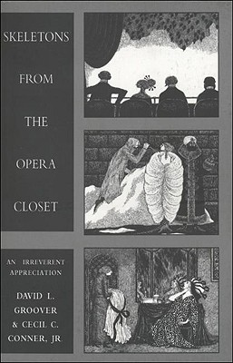 Skeletons from the Opera Closet: An Irreverent Appreciation