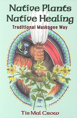 Review Native Plants, Native Healing: Traditional Muskagee Way ePub by Tis Mal Crow