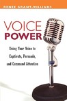 Voice Power: Using Your Voice to Captivate, Persuade, and Command Attention