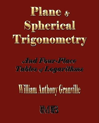 Plane And Spherical Trigonometry And Four Place Tables Of Logarithms
