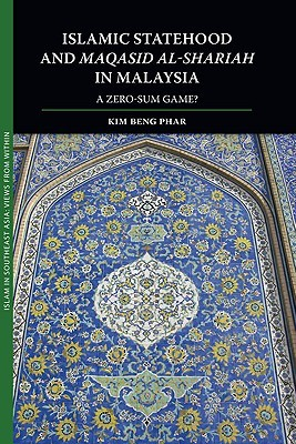 Islamic Statehood and Maqasid Al-Shariah in Malaysia by Kim Beng Phar