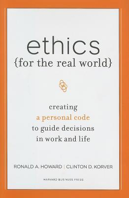 Ethics for the Real World by Ronald A. Howard