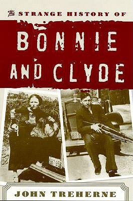 The Strange History of Bonnie and Clyde by John Treherne