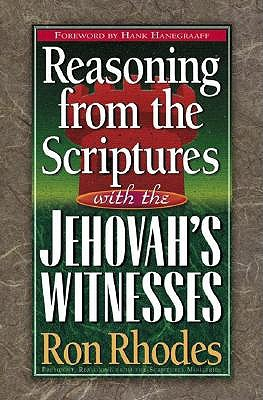 Reasoning from the Scriptures with the Jehovah's Witnesses by Ron Rhodes