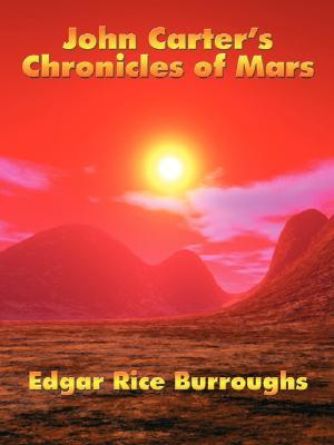 John Carter's Chronicles of Mars by Edgar Rice Burroughs
