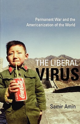 The Liberal Virus by Samir Amin