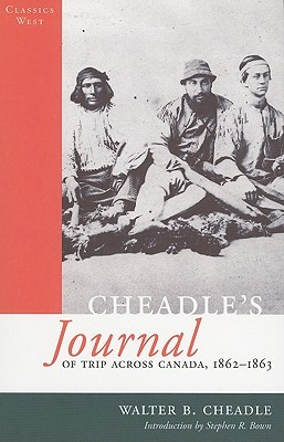 Cheadle's Journal Of Trip Across Canada: Of Trip Across Canada, 1862-1863