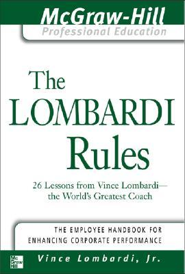 The Lombardi Rules: 26 Lessons from Vince Lombardi--The World's Greatest Coach