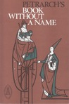 Petrarch's Book Without a Name by Francesco Petrarca