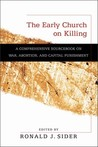 The Early Church on Killing,: A Comprehensive Sourcebook On War, Abortion, And Capital Punishment