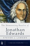 The Unwavering Resolve of Jonathan Edwards (Long Line of Godly Men Profile)