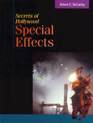 Secrets of Hollywood Special Effects by Robert E. McCarthy