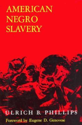 American Negro Slavery by Ulrich Bonnell Phillips