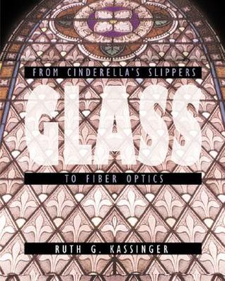Glass: From Cinderella's Slippers to Fiber Optics